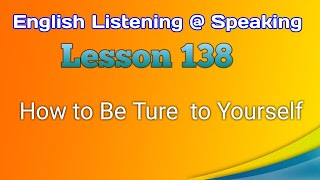 How to Be Ture  to Yourself - English Listening @ Speaking - Lesson 138