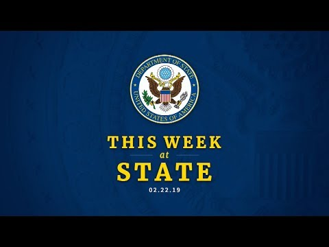 U.S. Department of State: This Week at State: February 22, 2019