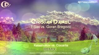 Cristian-Daniel & T-Sax vs. Goran Bregovic - Kalashnikov vs. Ciocarlia [Remix]