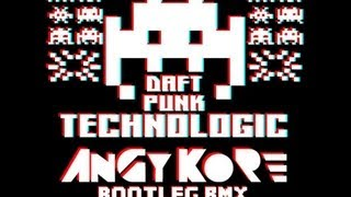 Daft Punk - Technologic (AnGy KoRe BOOTLEG Remix) [FREE DOWNLOAD]