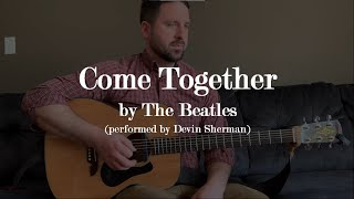 Come Together - The Beatles (cover by Devin Sherman)