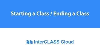 Starting a Class / Ending a Class