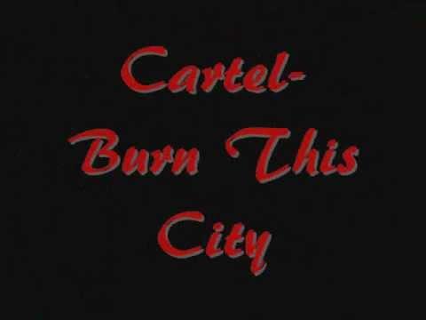 Cartel- Burn This Cty [Lyrics]