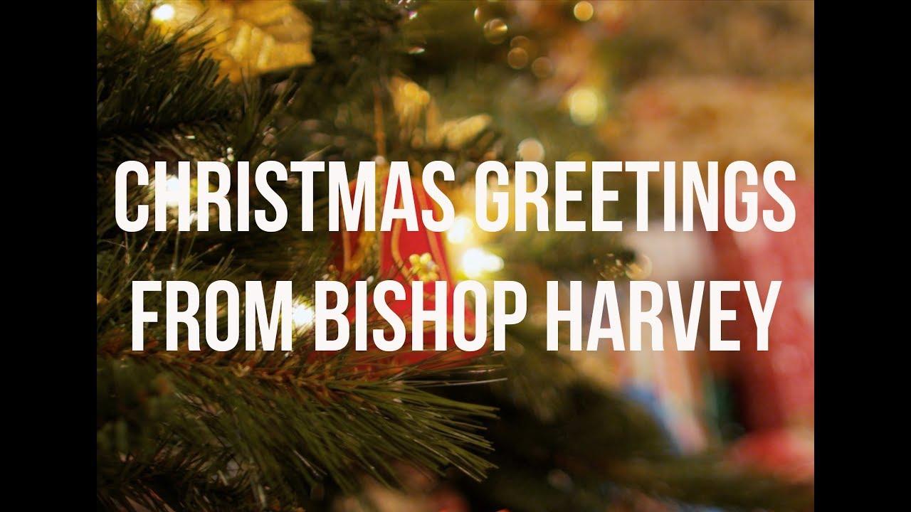 Bishop Harveys Christmas Greeting 2017 Youtube