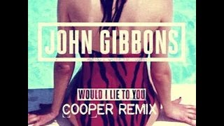 John  Gibbons Would I Lie To You (Cooper Remix)