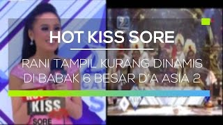 Rani Tampil Kurang Dinamis di Babak 6 Besar D'A Asia 2 - Hot Kiss Sore