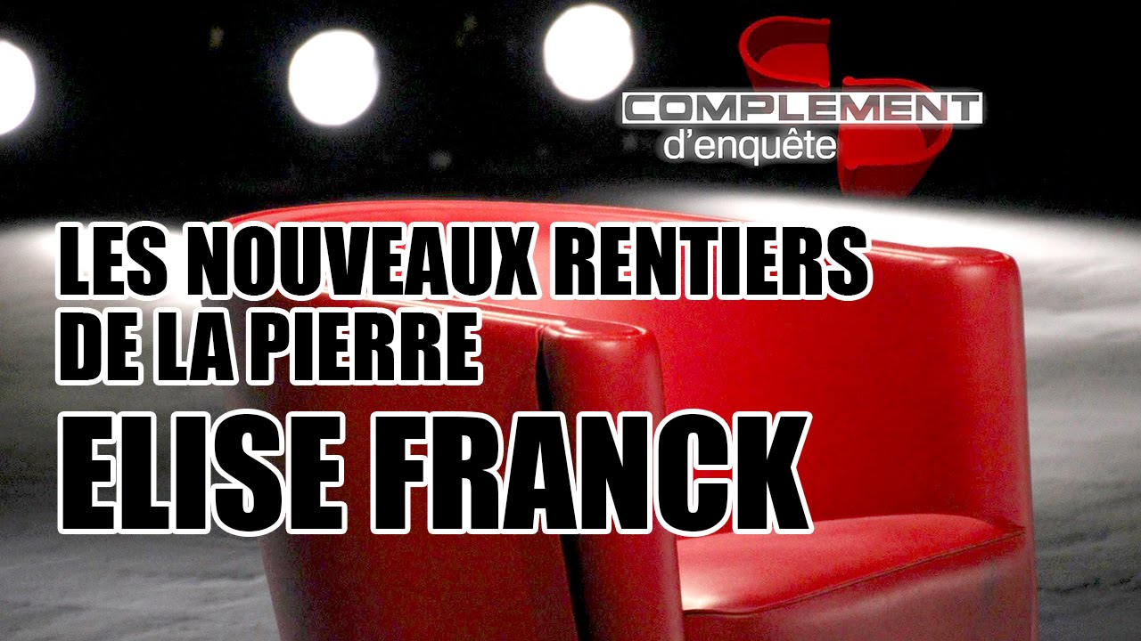 elise franck dans compl ment d 39 enqu te les nouveaux rentiers de la pierre youtube. Black Bedroom Furniture Sets. Home Design Ideas