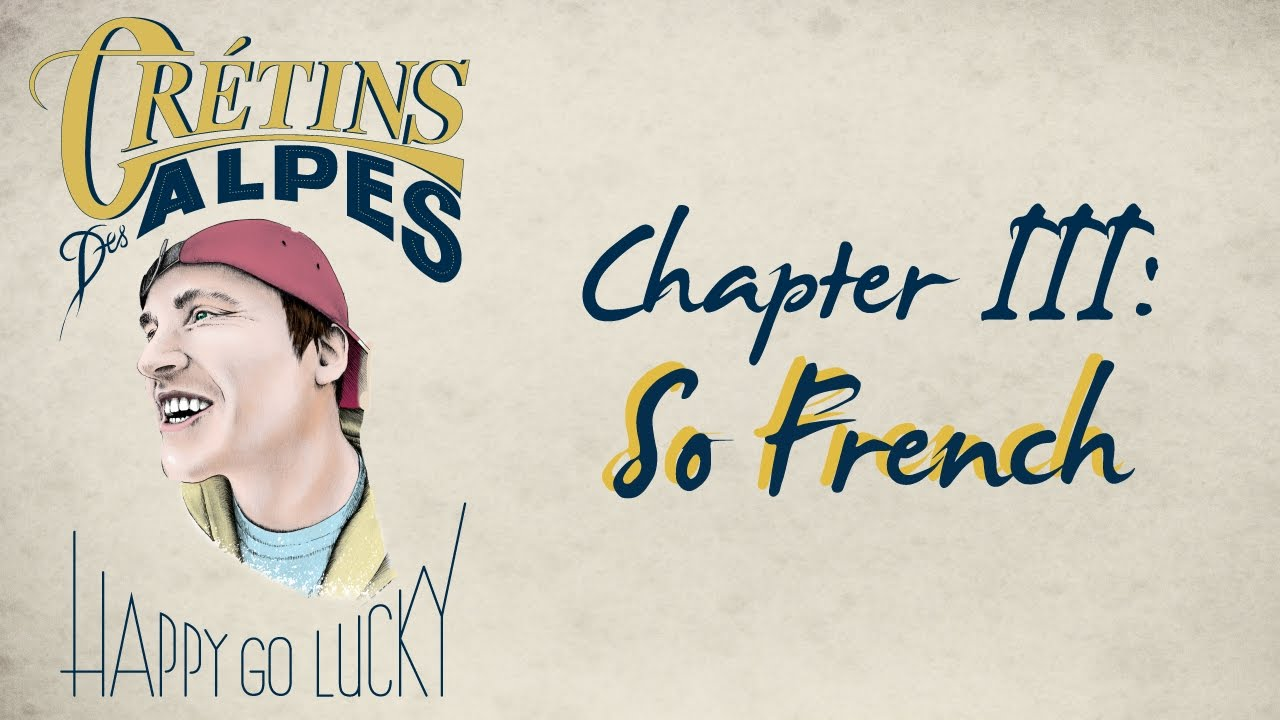 CRÉTINS DES ALPES / HAPPY GO LUCKY : CHAPTER 3 : SO FRENCH - Almo