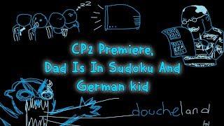 CP2 Premiere, Dad Is In Sudoku And German Kid