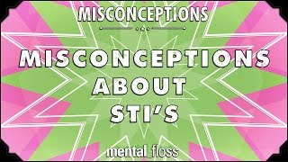 Misconceptions about STIs - mental_floss on YouTube (Ep. 35)