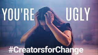 YOU'RE UGLY | #CreatorsForChange