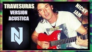 TRAVESURAS - NICKY JAM | Versión Acústico Cover (2015) ◄RASTALEX!
