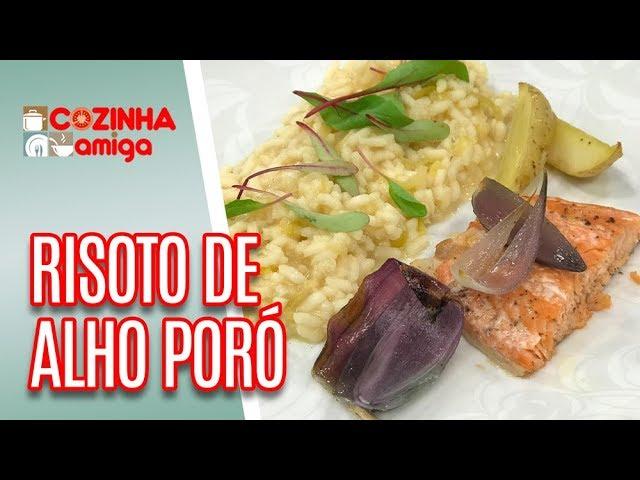 Risoto de alho-poró + Salmão Assado - Giuliana Giunti | Cozinha Amiga (18/02/19)