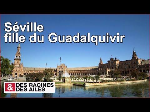 Séville, fille du Guadalquivir - reportage complet