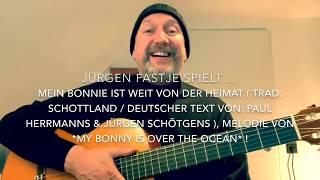 Mein Bonnie ist weit von der Heimat ( M.&T.: P. Herrmanns & J. Schötgens ), h.v. Jürgen  Fastje !
