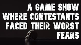 """""""I Competed in a Game Show Where the Contestants Faced Their Worst Fears..."""""""