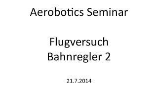 Institut für Flugmechanik und Flugregelung (iFR), Uni Stuttgart - Aerobotics Seminar Flugversuch