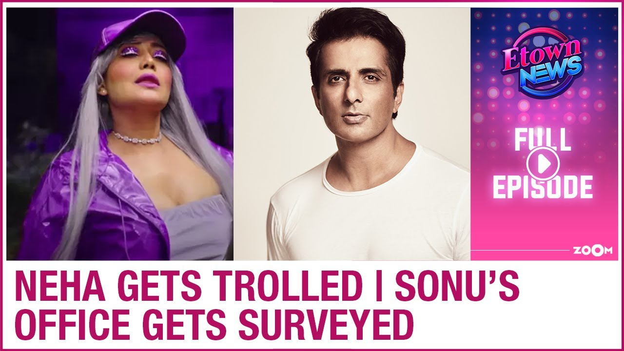 Neha Kakkar trolled for Kanta Laga look | Sonu Sood's office surveyed by IT department | E-Town News