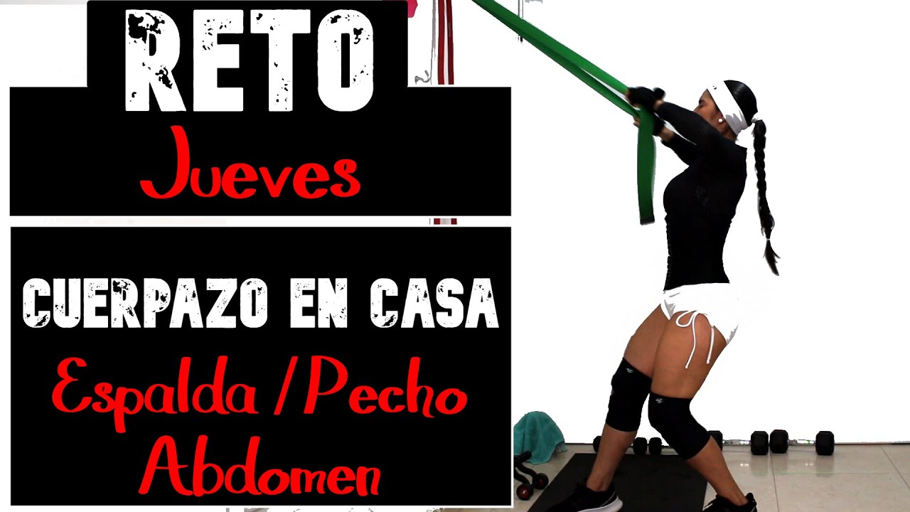 RETO CUERPAZO En Casa - 2DA TEMPORADA - DÍA 04- JUEVES espalda, pecho y abdomen.