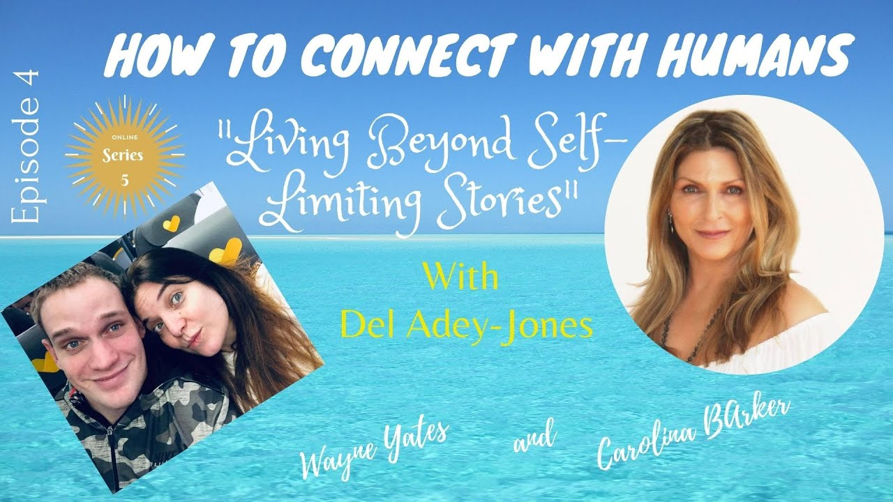 """Download How to Connect with Humans Series 5 Ep 4 """" Living Beyond Self Limiting Stories"""" with Del Adey Jones"""