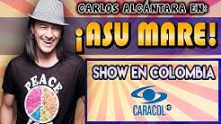 Asu Mare El Show en Colombia - Lo mejor de Carlos Alcantara [Show Completo].