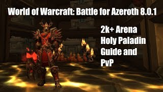 WoW: BFA 8.0.1 2k+ Arena Holy Paladin Guide and PvP