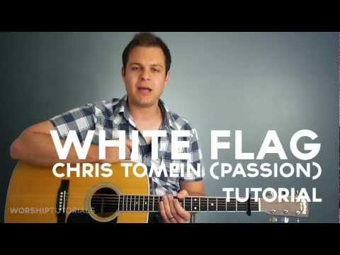 White Flag - Tutorial (Chris Tomlin, Matt Redman, Jason Ingram, Matt Maher)