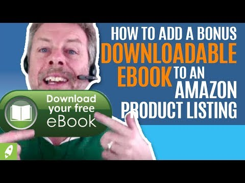 HOW TO ADD A BONUS DOWNLOADABLE EBOOK TO AN AMAZON PRODUCT LISTING