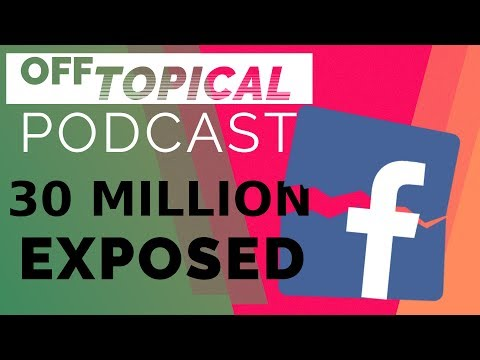 30 Million Facebook User's Data Exposed! Plus: Ethan Lee now working on Proton FULL TIME! And MORE
