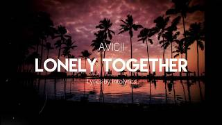 Avicii - Lonely Together ft. Rita Ora (Lyrics Video)