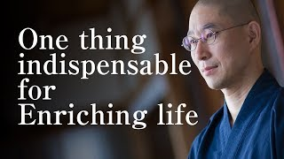 One thing indispensable for enriching life [Japanese Zen master lessons]