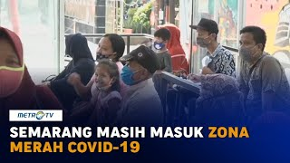 Semarang Masih Masuk Zona Merah Infeksi Covid-19 di Jawa Tengah