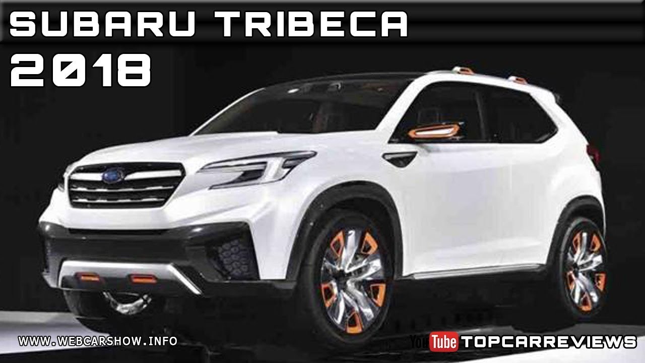 2018 SUBARU TRIBECA Review Rendered Price Specs Release