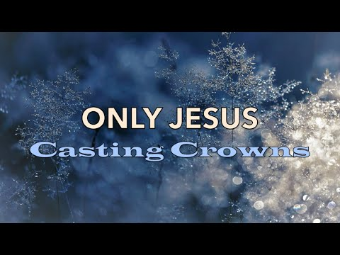 Only Jesus - Casting Crowns - with Lyrics Mp3