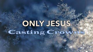 Only Jesus - Casting Crowns - with Lyrics