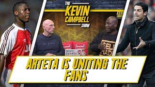 Arteta Is Uniting The Fans! | Kevin Campbell Show Ft Lee Judges