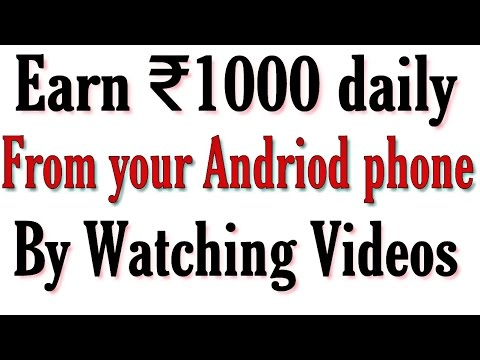 100% genuine HOW to earn₹1000 daily.!! By Just WATCHING VIDEOS on your ANDRIOD