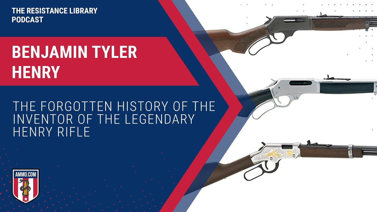 Benjamin Tyler Henry: The Forgotten History of the Inventor of the Legendary Henry Rifle
