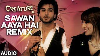 Sawan Aaya Hai - Remix Full Song (Audio) | Creature 3D | Arijit Singh | Bipasha Basu, Imran Abbas.mp3