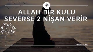 Allah bir kulu severse 2 nişan verir  | Volkan aksoy