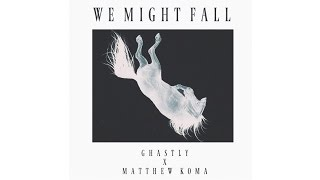 ghastly x matthew koma   we might fall