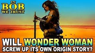 in bob we trust will wonder woman screw up its origin story?