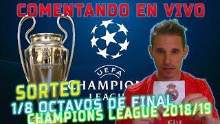 COMENTANDO EN VIVO   SORTEO 1/8 OCTAVOS DE FINAL UEFA CHAMPIONS LEAGUE 2018/19