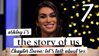 Ashley I's The Story of Us | Chapter Seven | It's All About Sex
