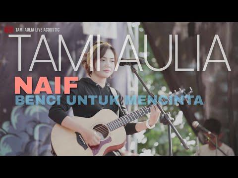 BENCI UNTUK MENCINTA - NAIF   TAMI AULIA LIVE