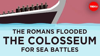 The Romans flooded the Colosseum for sea battles - Janelle Peters