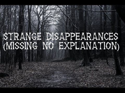 Strange Disappearances  (Missing no Explanation)