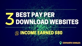 Best 3 Highest Paying Pay Per Download Websites 2017 !! Income Earned $80