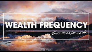 Wealth Frequency Affirmations (Powerful!) for Attracting Money