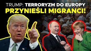 TRUMP: Terroryzm do Europy przynieśli migranci! K&Ch NA ŻYWO IPPTV 13.07.2018